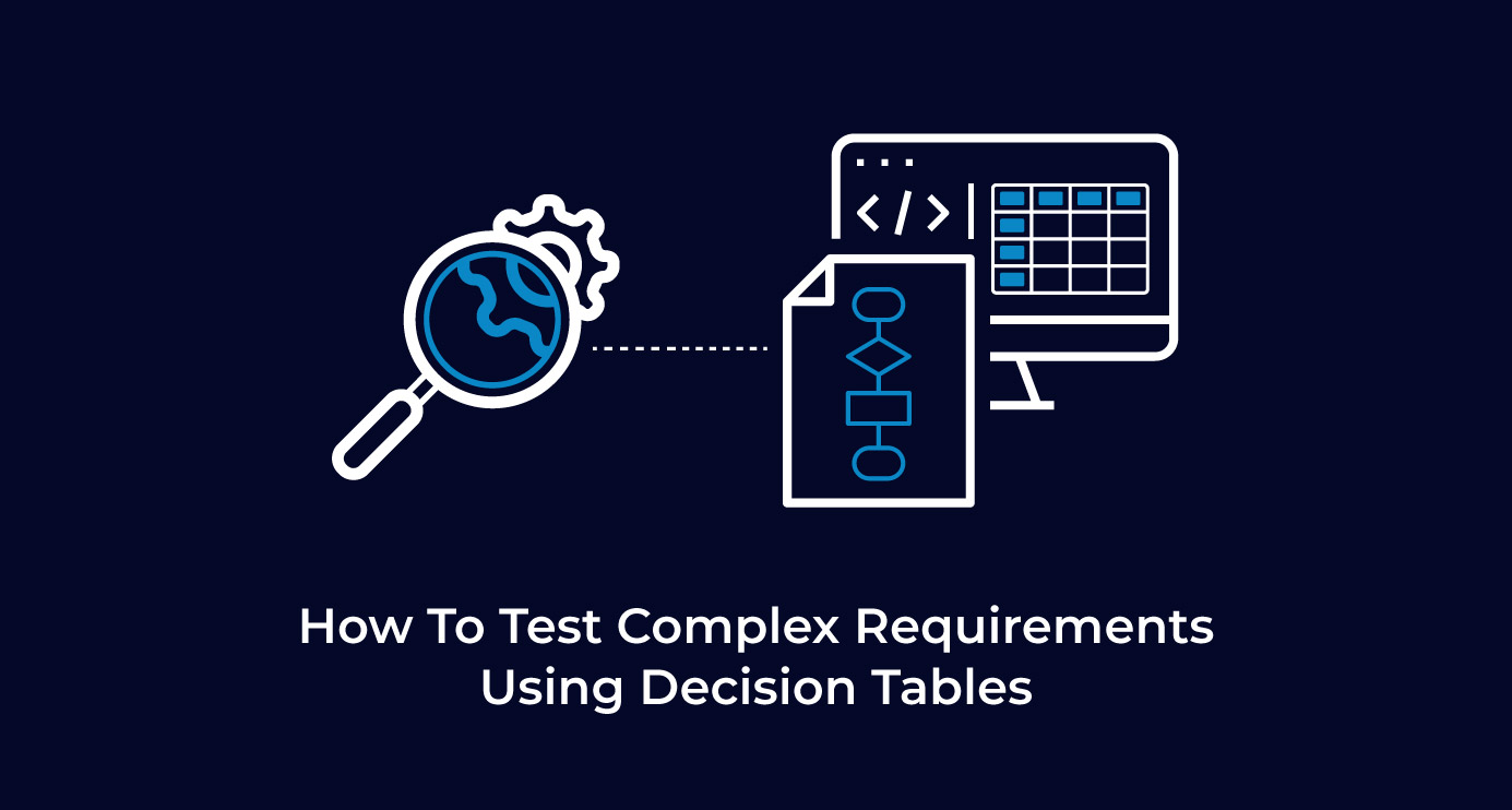 How To Test Complex Requirements Using Decision Tables