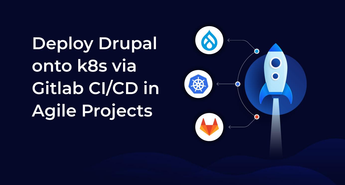 Deploy Drupal onto k8s via Gitlab CI/CD in Agile Projects