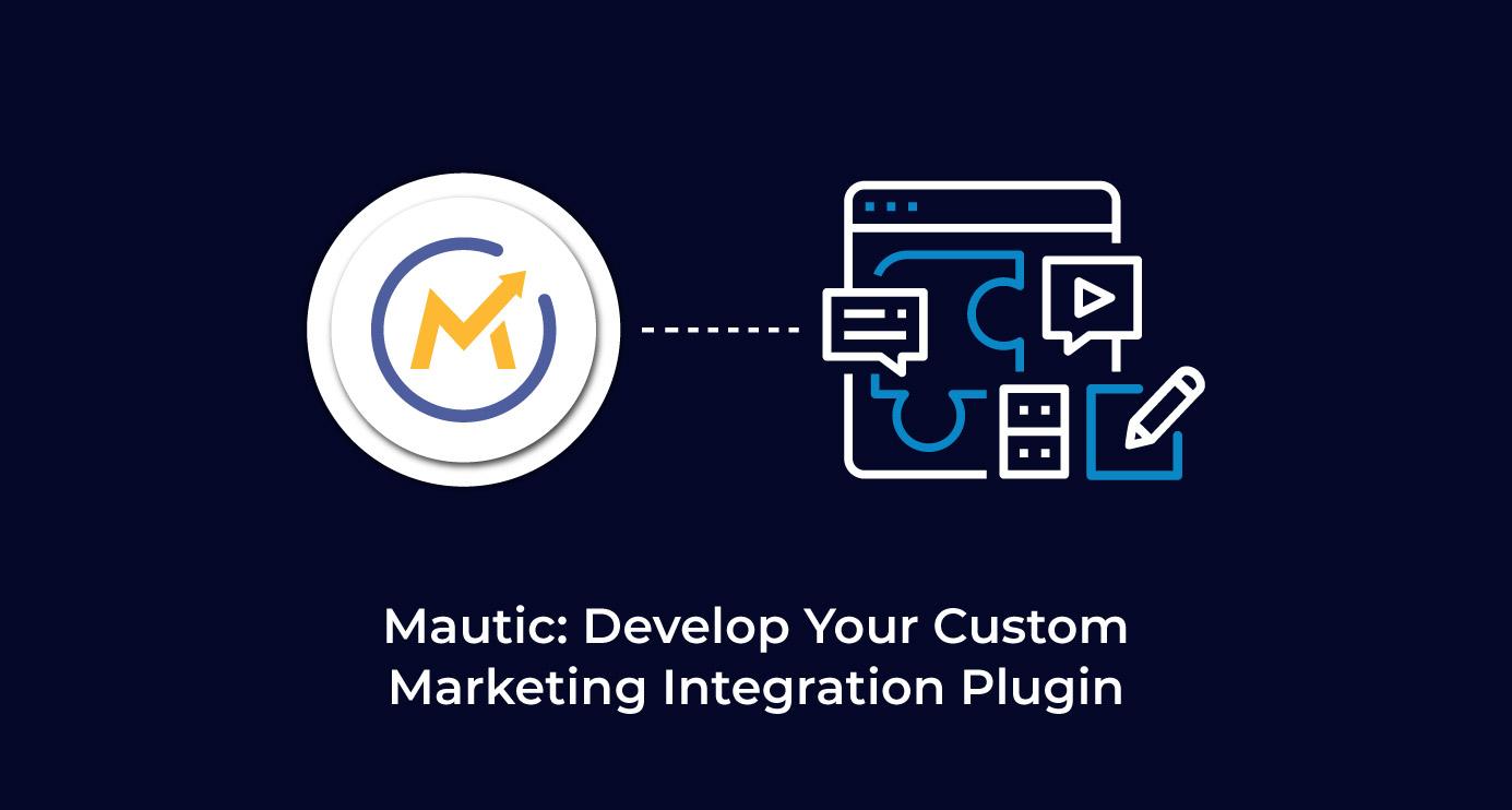 Mautic: Develop Your Custom Marketing Integration Plugin