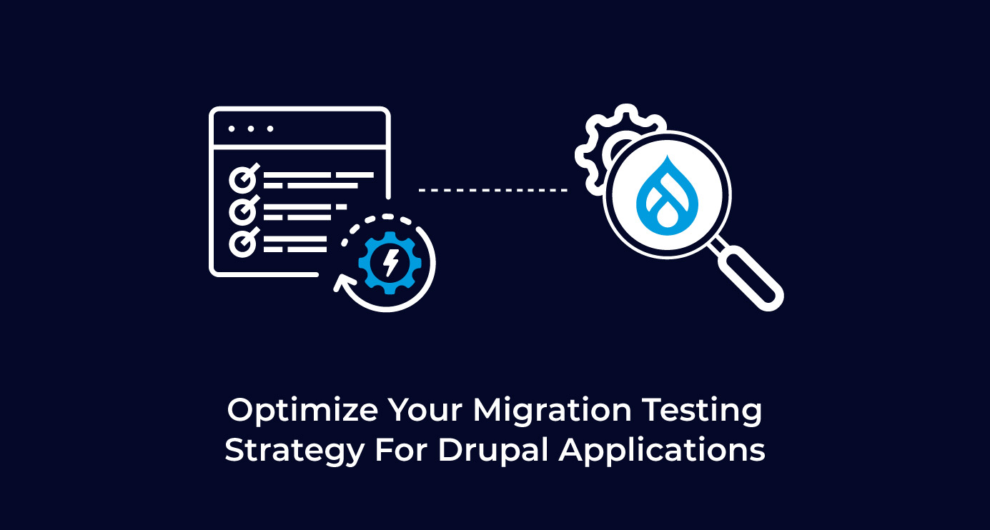 Optimize Your Migration Testing Strategy For Drupal Applications