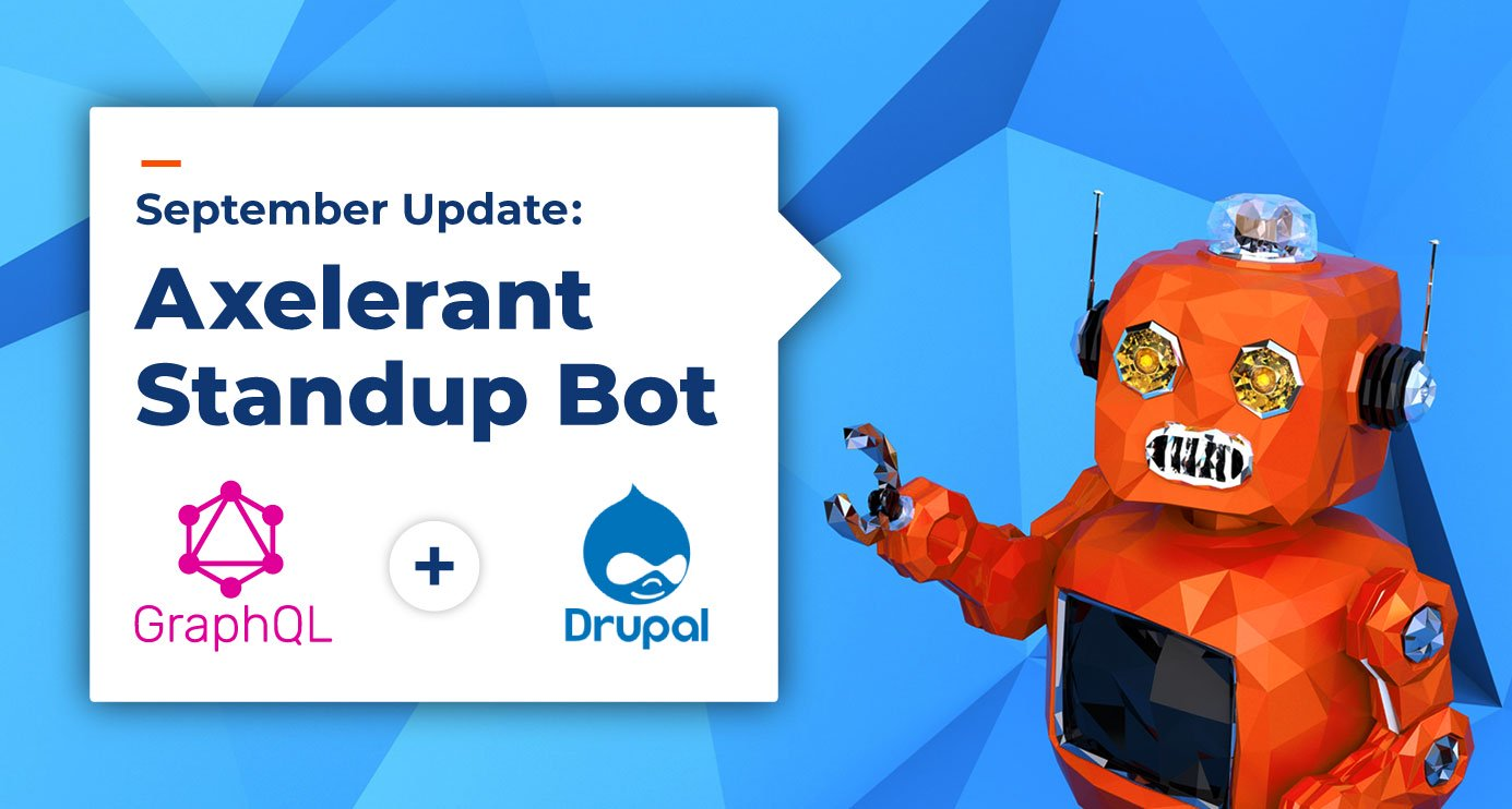 Building A Standup Bot Using GraphQL and Drupal: Our September Update
