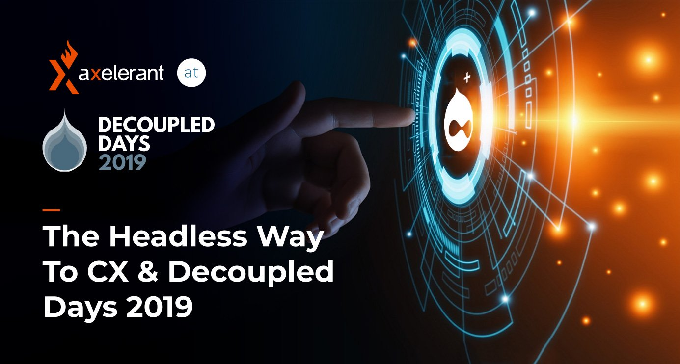 The Headless Way To CX & Decoupled Days 2019
