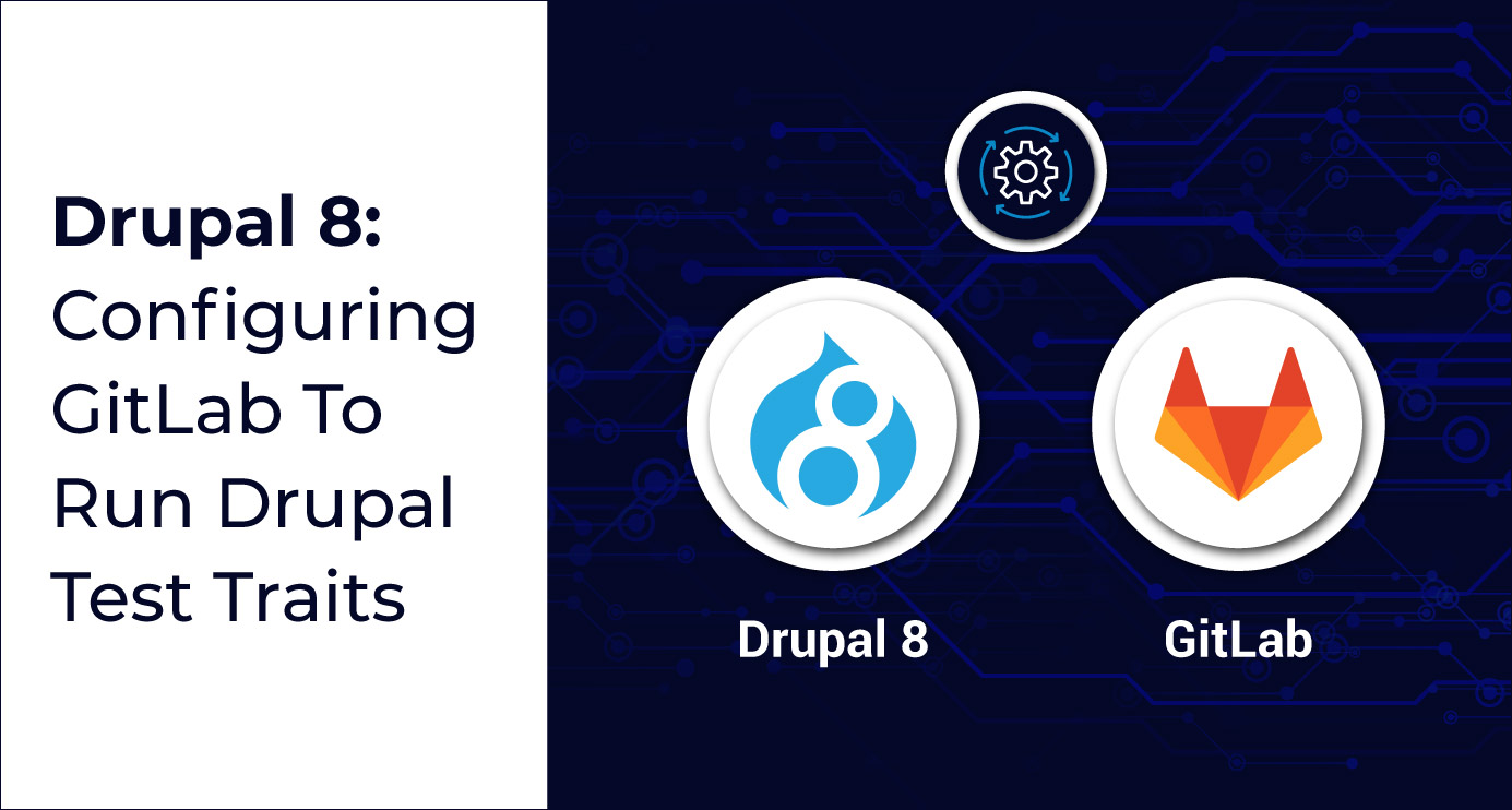 Configuring Gitlab to run Drupal Test Traits for your Drupal 8 site