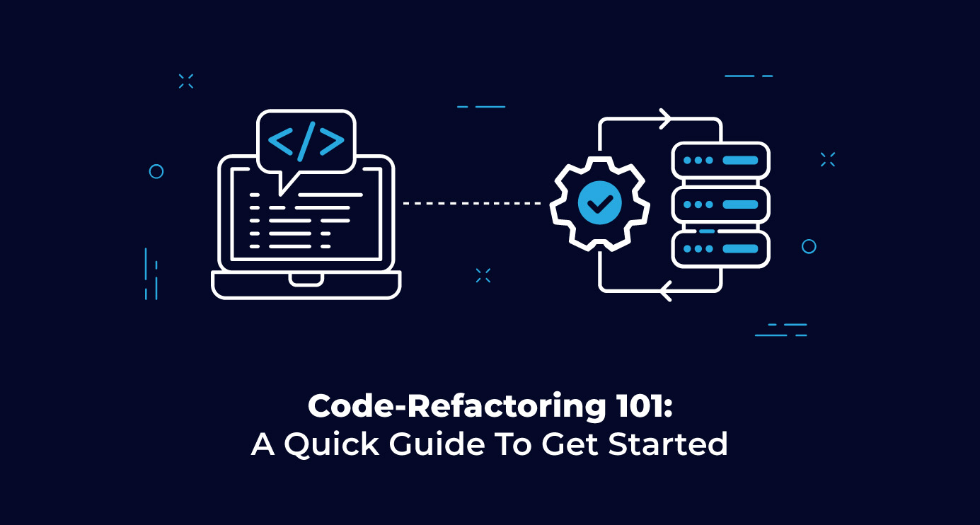 Code-Refactoring 101: A Quick Guide To Get Started