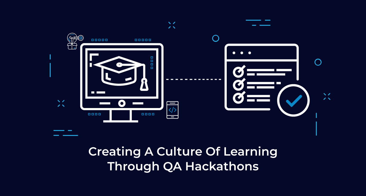 Creating A Culture Of Learning Through QA Hackathons