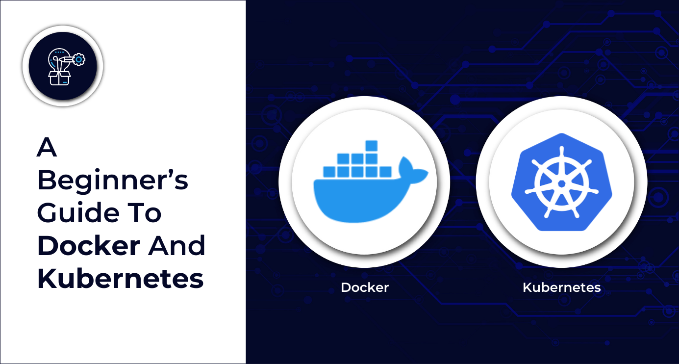 A Beginner's Guide to Docker and Kubernetes