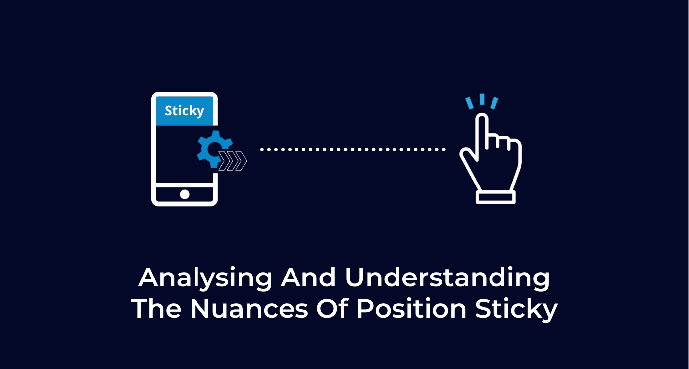 Analysing And Understanding The Nuances Of Position Sticky