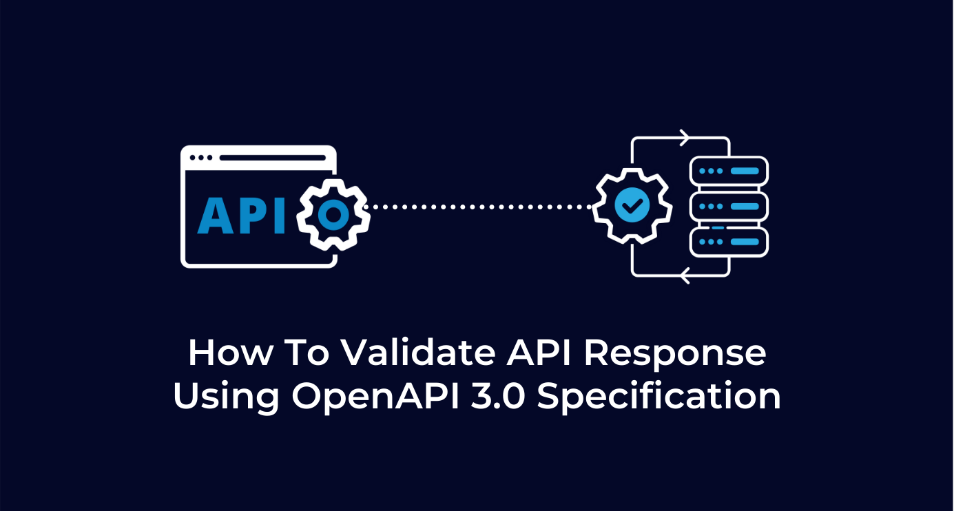 How To Validate API Response Using OpenAPI 3.0 Specification
