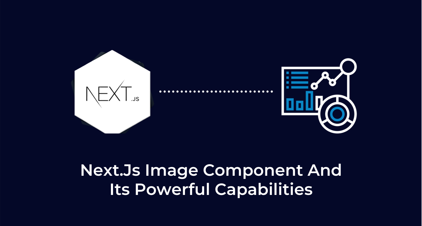 Next.Js Image Component And Its Powerful Capabilities