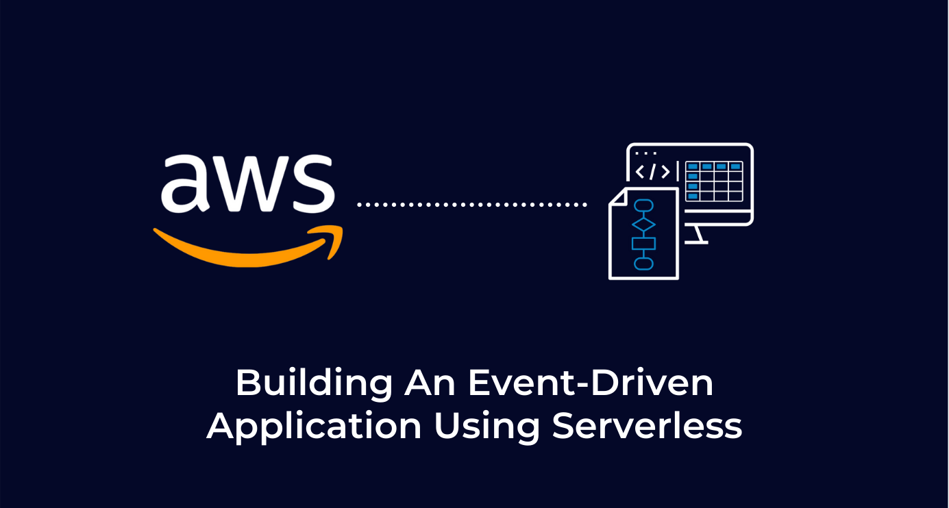 Building An Event-Driven Application Using Serverless