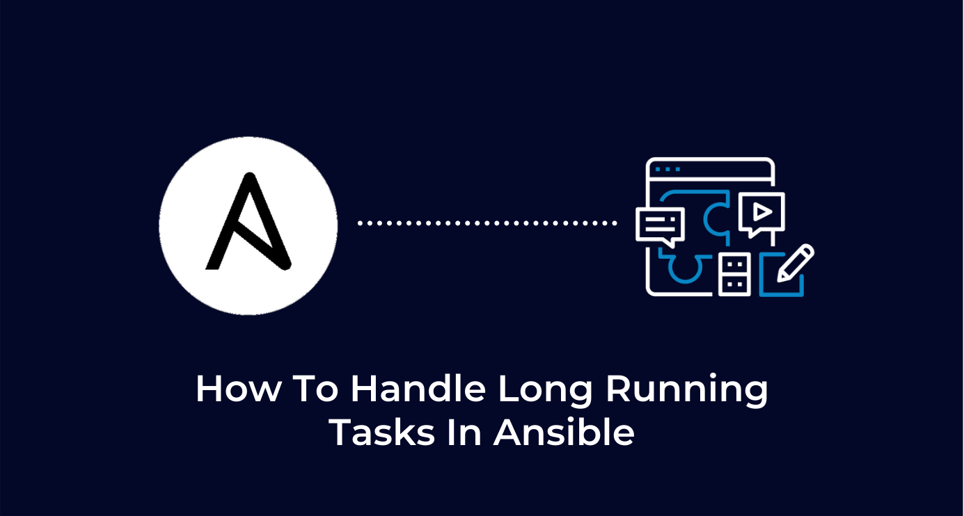 How To Handle Long Running Tasks In Ansible