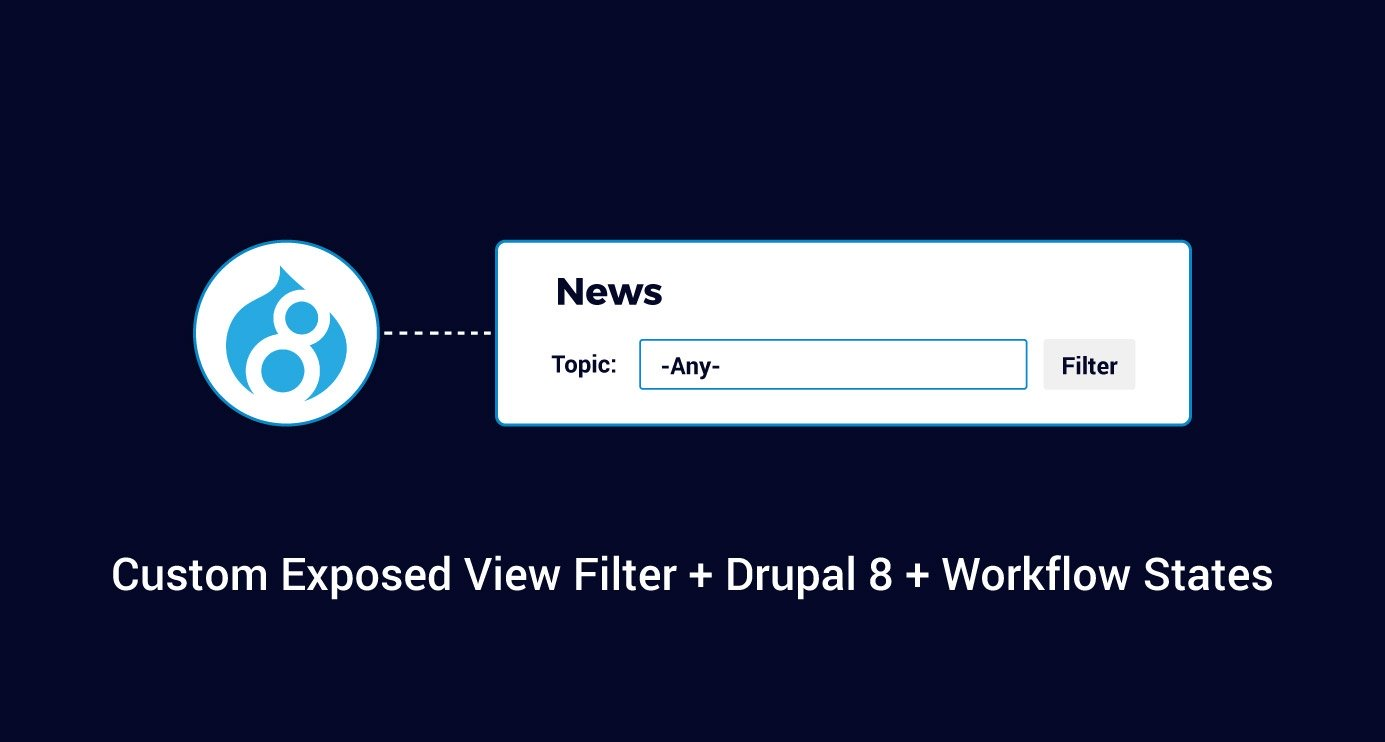 Creating A Custom Exposed View Filter In Drupal 8 To Use With Workflow States