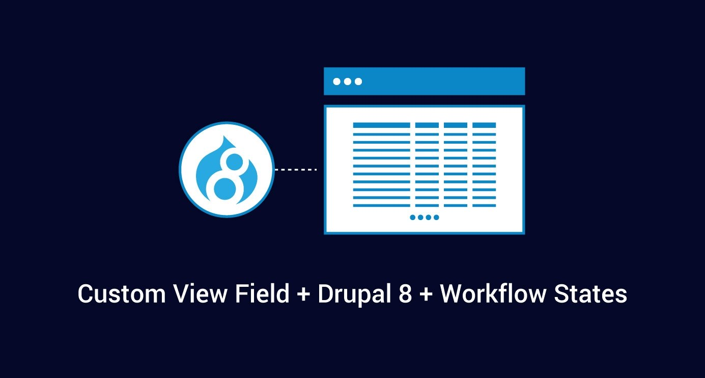 Creating A Custom View Field In Drupal 8 To Use With Workflow States