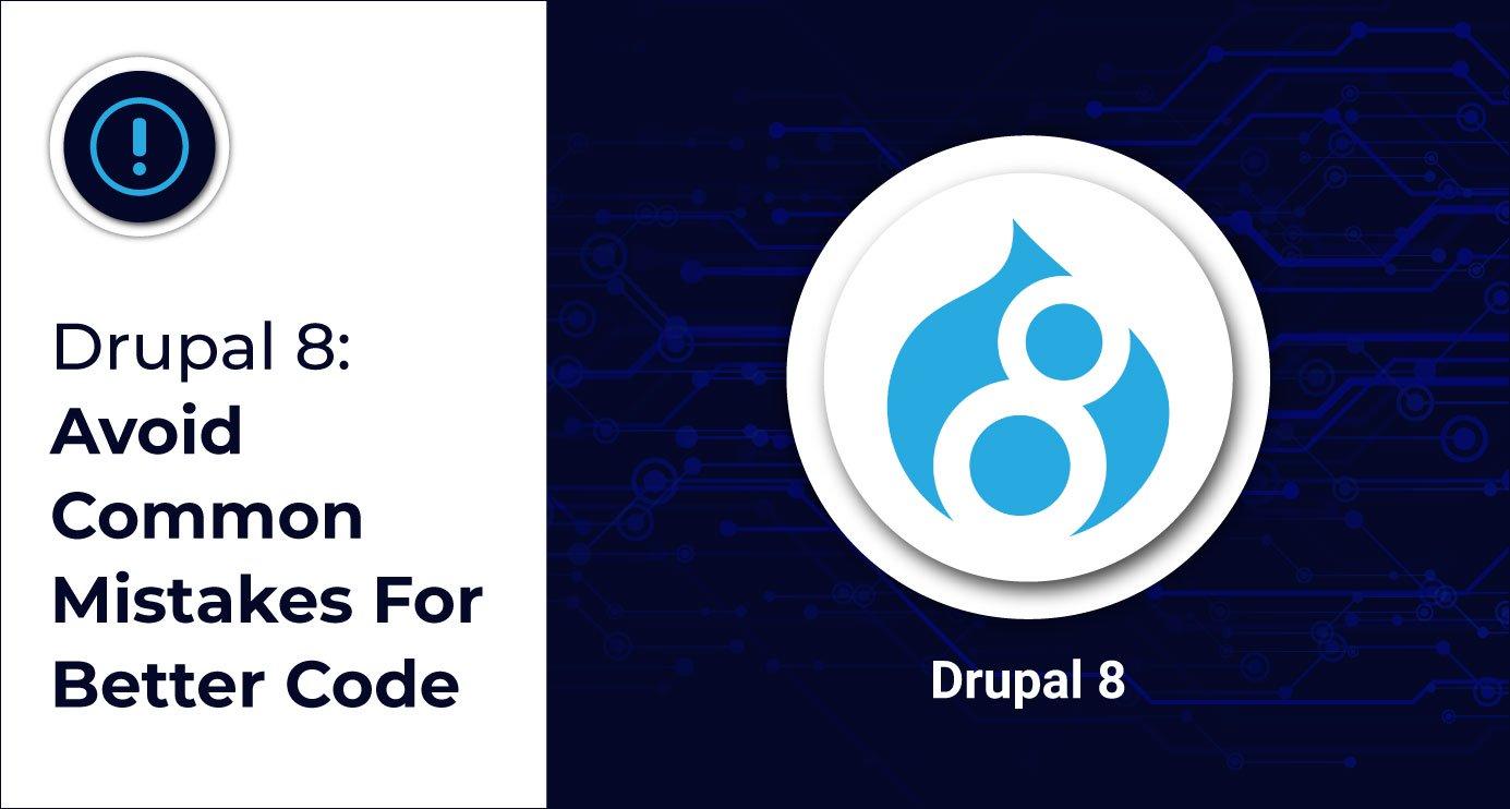 Drupal 8: Avoid Common Mistakes For Better Code