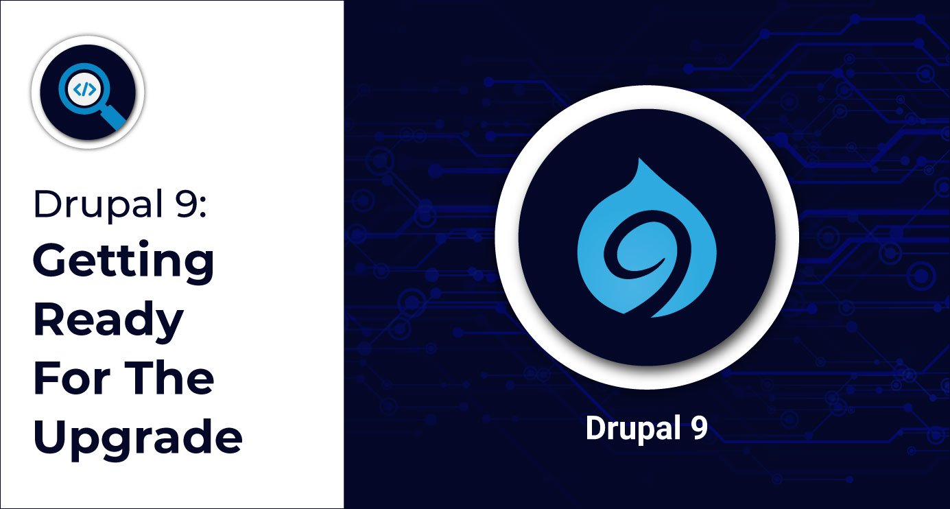 Drupal 9: Getting Ready ForThe Upgrade