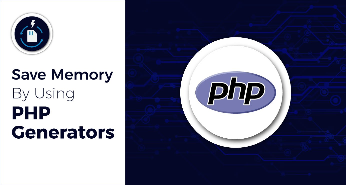 Save Memory By Using PHP Generators
