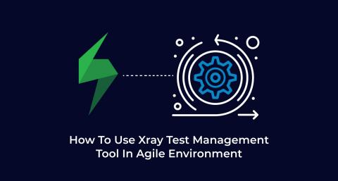 How-To-Use-Xray-Test-Management-Tool-In-Agile-Environment