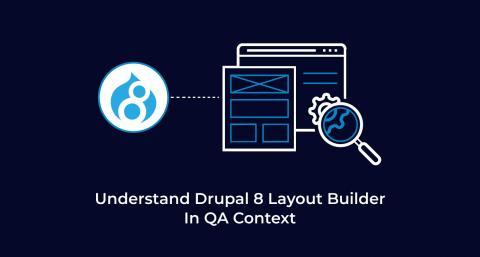 Understand Drupal 8 Layout Builder In QA Context