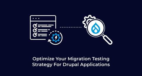 Optimize-Your-Migration-Testing-Strategy-For-Drupal-Applications